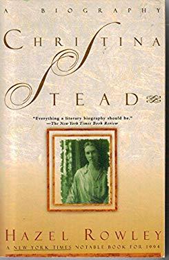 Christina Stead: A Biography - Rowley, Hazel