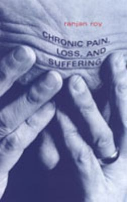 Chronic Pain, Loss, and Suffering: A Clinical Perspective 9780802035974