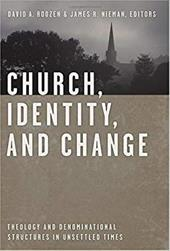 Church, Identity, and Change: Theology and Denominational Structures in Unsettled Times 3248500
