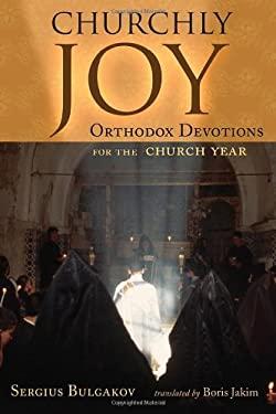 Churchly Joy: Orthodox Devotions for the Church Year 9780802848345