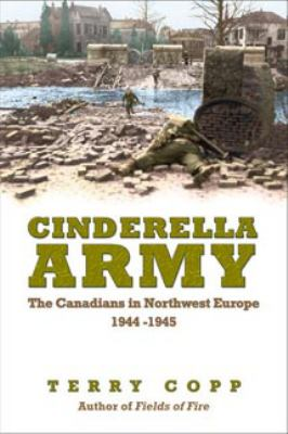 Cinderella Army: The Canadians in Northwest Europe, 1944-1945 9780802095220