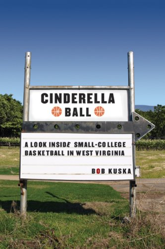 Cinderella Ball: A Look Inside Small-College Basketball in West Virginia 9780803213920