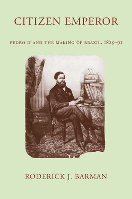 Citizen Emperor : Pedro II and the Making of Brazil, 1825-1891