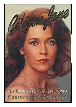 Citizen Jane: The Turbulent Life of Jane Fonda