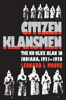 Citizen Klansmen: The Ku Klux Klan in Indiana, 1921-1928 9780807819814
