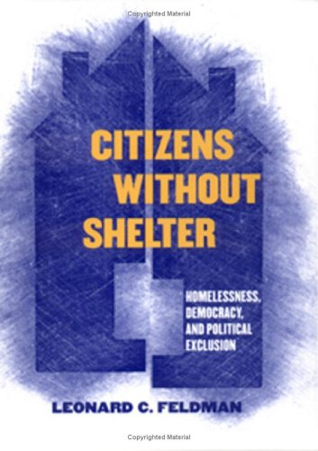 Citizens Without Shelter: Homelessness, Democracy, and Political Exclusion 9780801472909