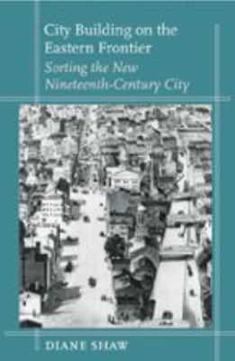 City Building on the Eastern Frontier: Sorting the New Nineteenth-Century City 9780801879258