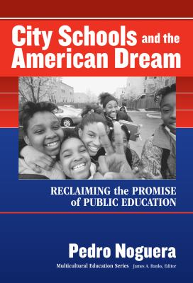 City Schools and the American Dream: Reclaiming the Promise of Public Education 9780807743812