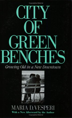 City of Green Benches: Growing Old in a New Downtown 9780801493225