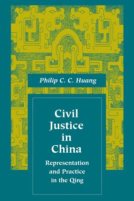 Civil Justice in China: Representation and Practice in the Qing 9780804727402