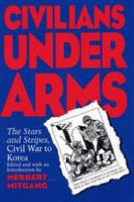 Civilians Under Arms: The Stars and Stripes, Civil War to Korea 9780809321094