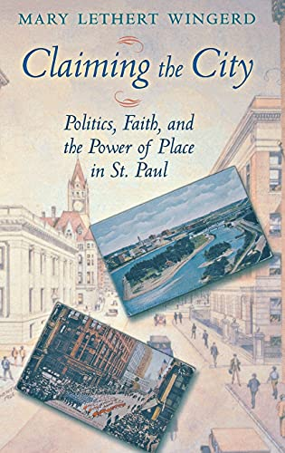 Claiming the City: Politics, Faith, and the Power of Place in St. Paul 9780801439360