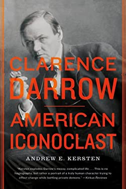 Clarence Darrow: American Iconoclast 9780809034796