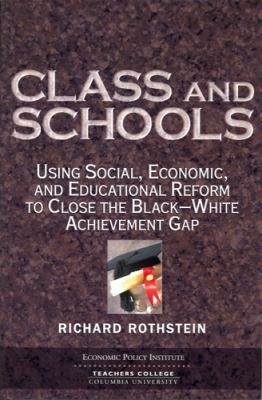 Class and Schools: Using Social, Economic, and Educational Reform to Close the Black-White Achievement Gap 9780807745564