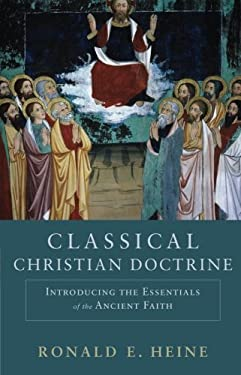 Classical Christian Doctrine: Introducing the Essentials of the Ancient Faith 9780801048739