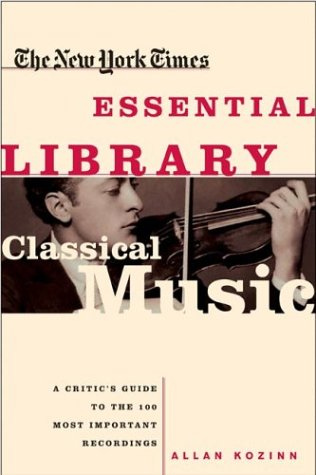 Classical Music: A Critic's Guide to the 100 Most Important Recordings 9780805070705