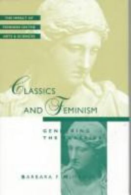 Feminist Impact on the Arts and Sciences Series: Classics and Feminism 9780805797572