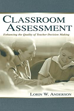 Classroom Assessment: Enhancing the Quality of Teacher Decision Making 9780805836028