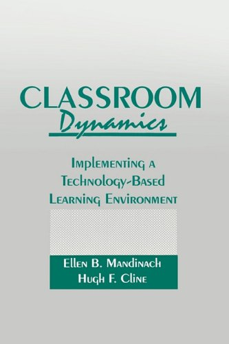 Classroom Dynamics: Implementing a Technology-Based Learning Environment 9780805805550