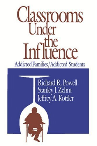 Classrooms Under the Influence: Addicted Families/Addicted Students 9780803961029