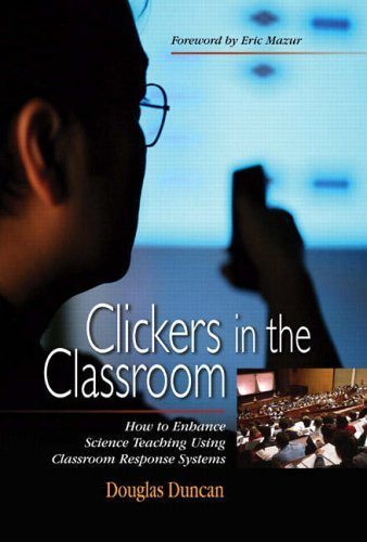 Clickers in the Classroom: How to Enhance Science Teaching Using Classroom Response Systems 9780805387285