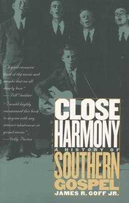Close Harmony: A History of Southern Gospel 9780807826812