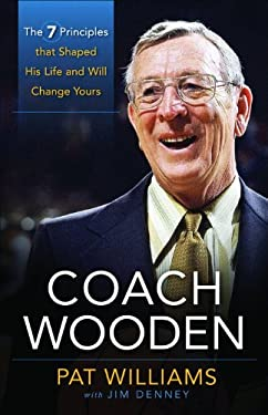 Coach Wooden: The 7 Principles That Shaped His Life and Will Change Yours 9780800719975
