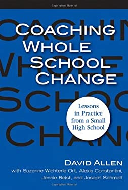 Coaching Whole School Change: Lessons in Practice from a Small High School 9780807749029