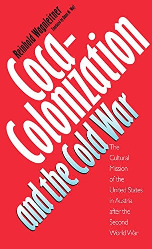Coca-Colonization and the Cold War: The Cultural Mission of the United States in Austria After the Second World War 9780807844557