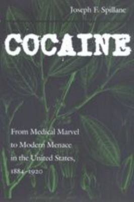 Cocaine: From Medical Marvel to Modern Menace in the United States, 1884-1920 9780801862304