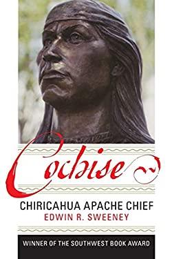 Cochise: Chiricahua Apache Chief 9780806126067