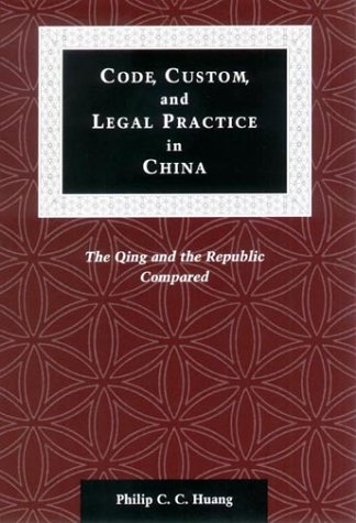Code, Custom, and Legal Practice in China: The Qing and the Republic Compared 9780804741118