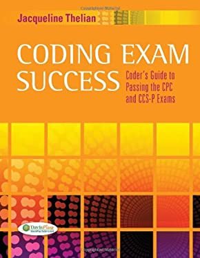 Coding Exam Success: Coder's Guide to Passing the Cpc and CCS-P Exams [With CDROM] 9780803625426