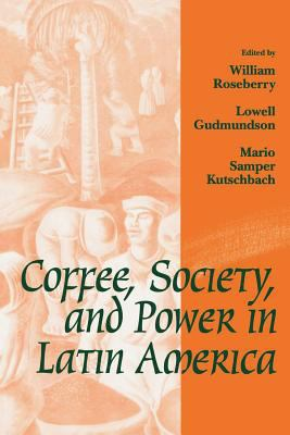 Coffee, Society, and Power in Latin America 9780801848872