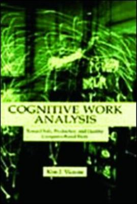 Cognitive Work Analysis: Toward Safe, Productive, and Healthy Computer-Based Work 9780805823974