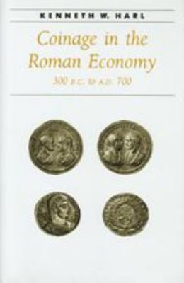 Coinage in the Roman Economy, 300 B.C. to A.D. 700 9780801852916
