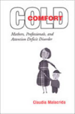 Cold Comfort: Mothers, Professionals, and Attention Deficit (Hyperactivity) Disorder 9780802087522
