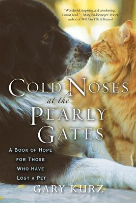 Cold Noses at the Pearly Gates: A Book of Hope for Those Who Have Lost a Pet 9780806528878