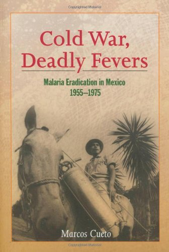 Cold War, Deadly Fevers: Malaria Eradication in Mexico, 1955-1975 9780801886454