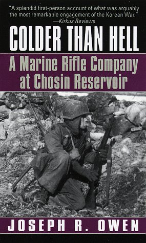 Colder Than Hell: A Marine Rifle Company at Chosin Reservoir: A Marine Rifle Company at Chosin Reservoir