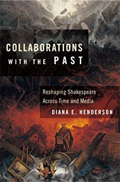 Collaborations with the Past: Reshaping Shakespeare Across Time and Media 9780801444197