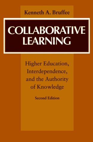 Collaborative Learning: Higher Education, Interdependence, and the Authority of Knowledge 9780801859748