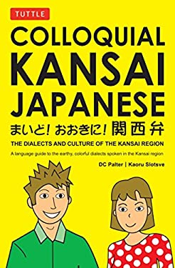 Colloquial Kansai Japanese: The Dialects and Culture of the Kansai Region 9780804837231