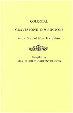 Colonial Gravestone Inscriptions in the State of New Hampshire. from Collections Made Between 1913 and 1942 by the Historic Activities Committee of th 9780806306346