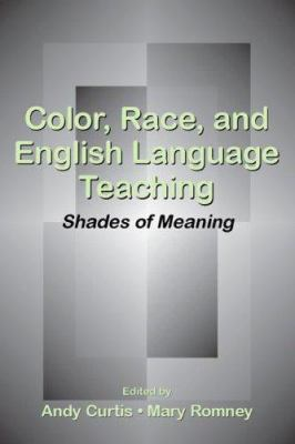 Color, Race, and English Language Teaching: Shades of Meaning 9780805856590