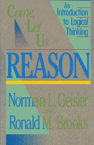 Come, Let Us Reason: An Introduction to Logical Thinking 9780801038365