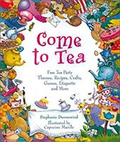 Come to Tea: Fun Tea Party Themes, Recipes, Crafts, Games, Etiquette and More 3325941