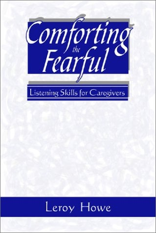 Comforting the Fearful: Listening Skills for Caregivers 9780809141074