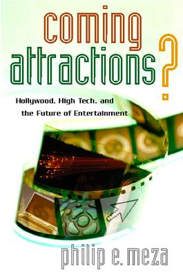 Coming Attractions?: Hollywood, High Tech, and the Future of Entertainment 9780804756600