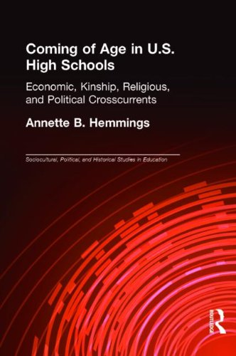 Coming of Age in U.S. High Schools: Economic, Kinship, Religious, and Political Crosscurrents 9780805846669